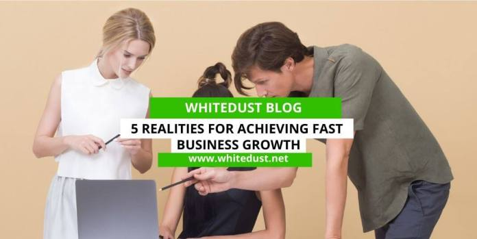 5 Realities for Achieving Fast Business Growth