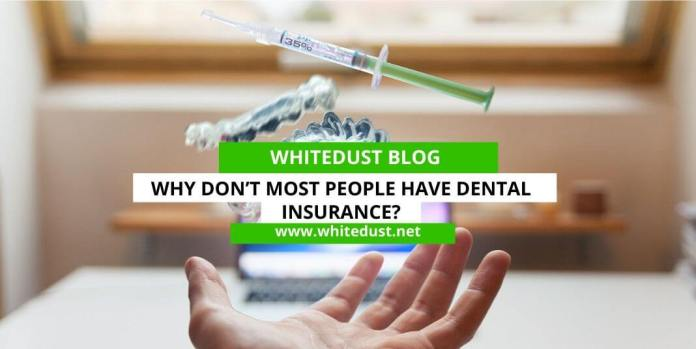 Why Don't Most People Have Dental Insurance?