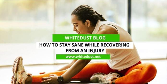 How To Stay Sane While Recovering From An Injury