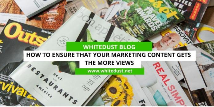 How to Ensure That Your Marketing Content Gets the More Views