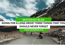 Going For A Long Drive? Three Things That You Should Never Forget