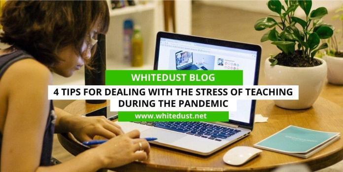 4 Tips for Dealing with the Stress of Teaching During the Pandemic