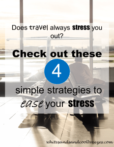 Does travel always stress you out? Check out these 4 simple strategies to ease your stress.