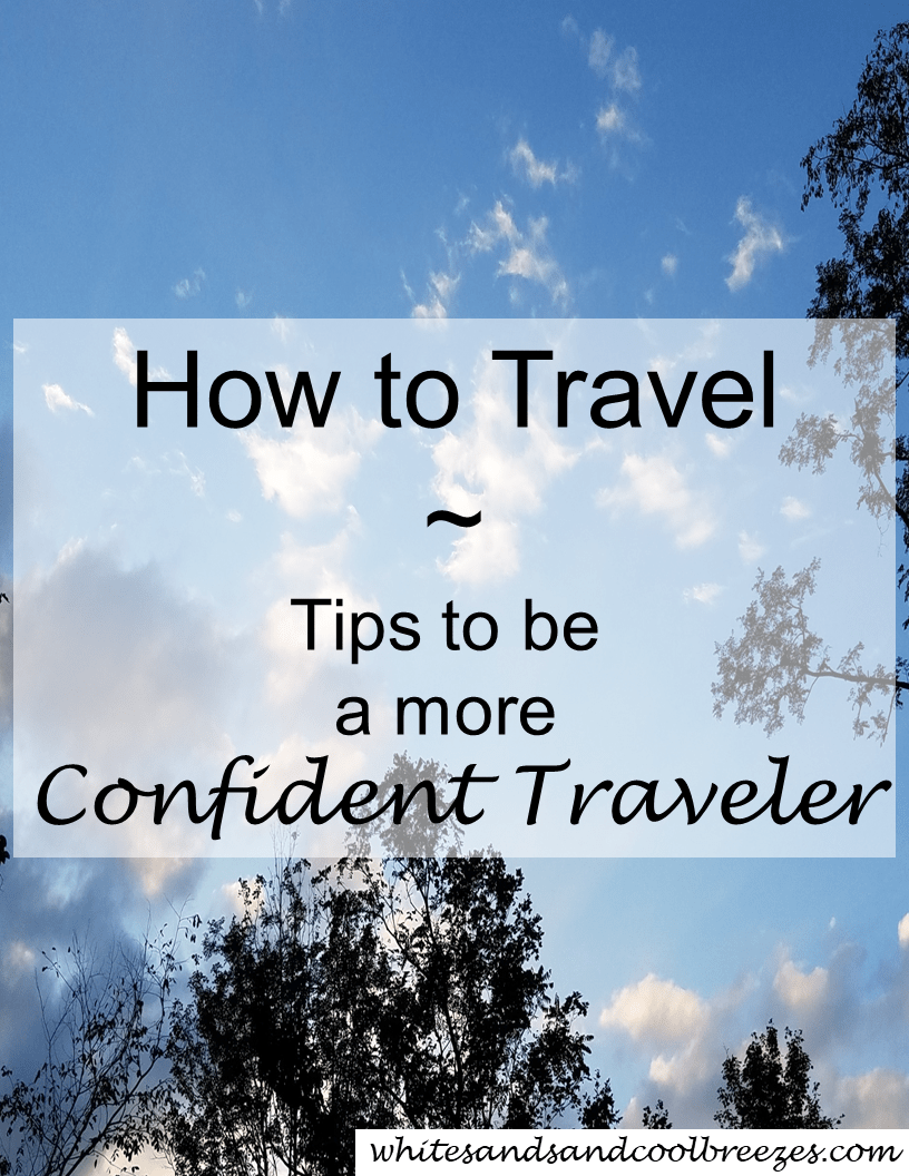 How to Travel- Tips to be a more Confident Traveler