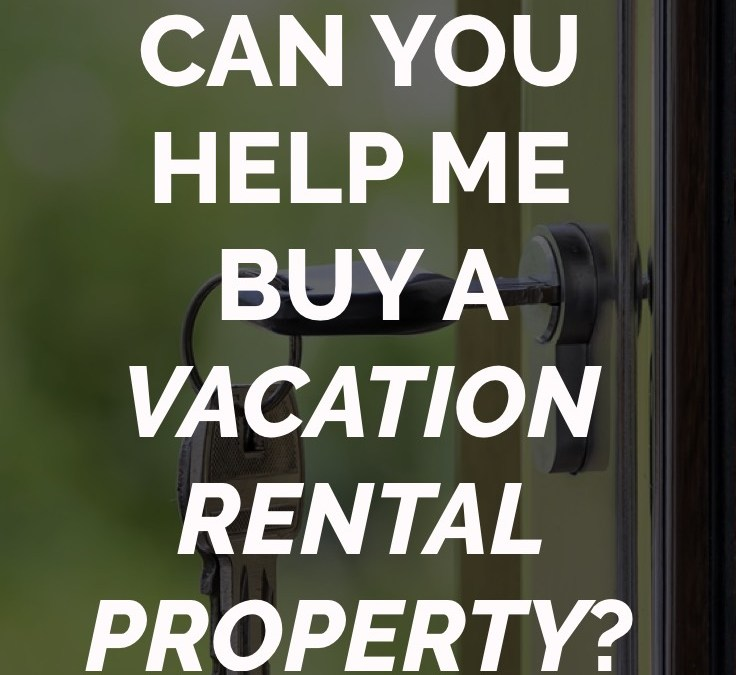 Can You Help Me Buy a Vacation Rental Property?