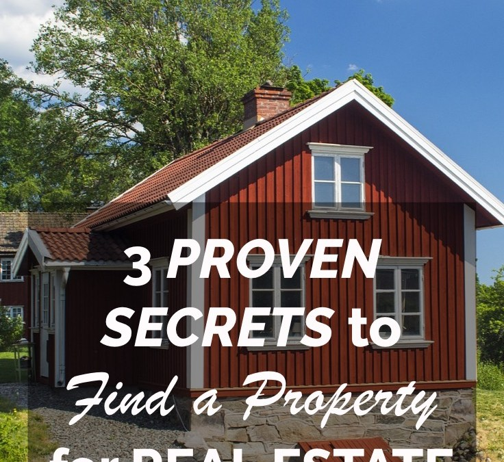 Three Proven Secrets to Easily Find a Property to Make You Money