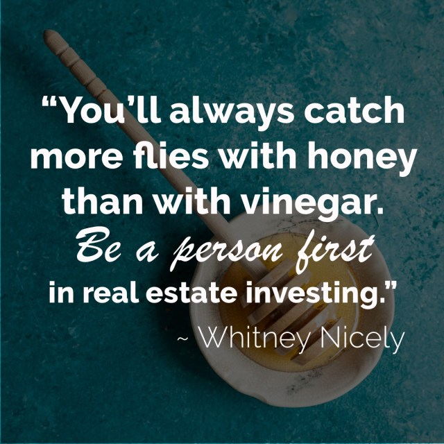 """Image of honey and quote saying """"You'll always catch more flies with honey than with vinegar. Be a person first in real estate investing."""" ~ Whitney Nicely"""