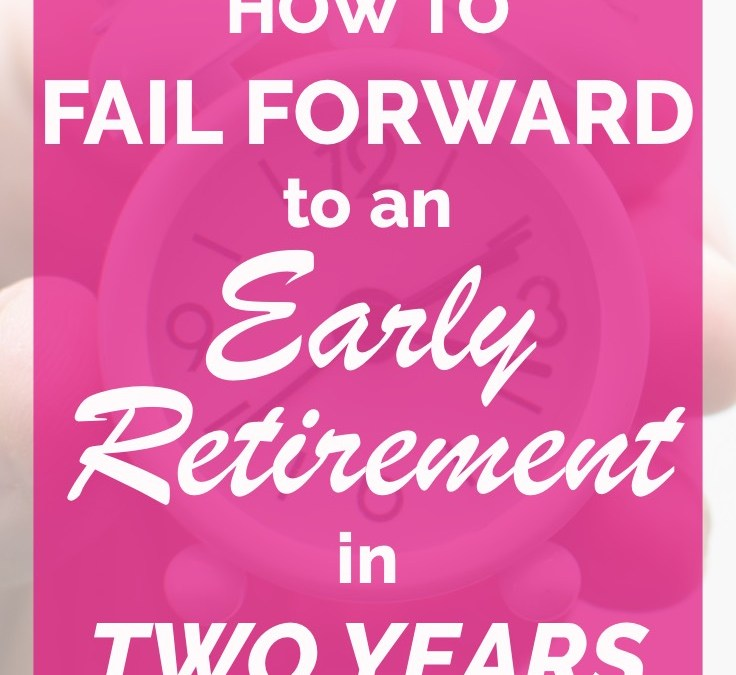 How to Fail Forward to Early Retirement in Two Years