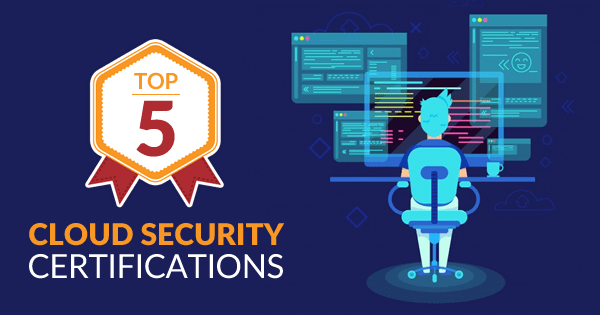 Top 5 Cloud Security Certifications in 2019 Updated