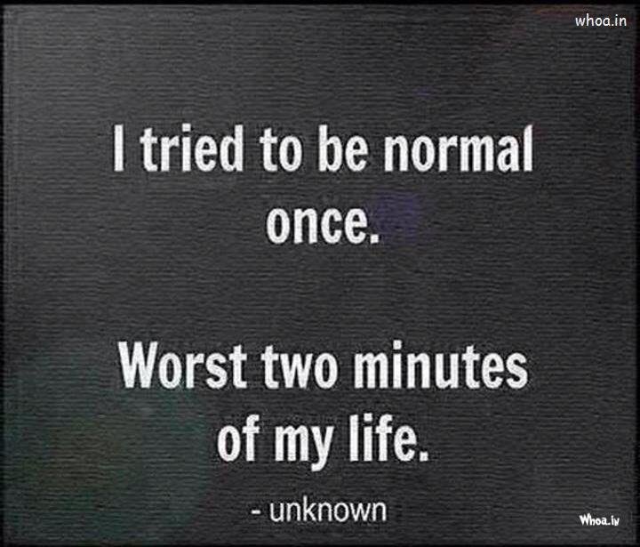 I Tried To Be Normal Once Funny Quotes