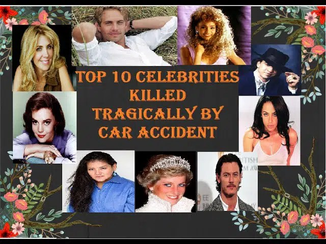 Top 10 Celebrities Tragically Killed in Car Accidents before their time. 1