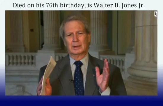 Died on his 76th birthday is Walter B. Jones Jr
