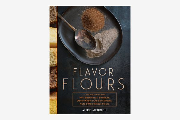 Flour Flours: A new way of baking with teff, buckwheat, sorghum, other whole grain and ancient grains, nuts and non-wheat flours