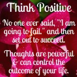 Positive Thoughts Produce Positive Results