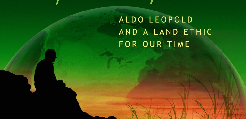 Green Fire: documentary on Aldo Leopold & interview with narrator Curt Meine