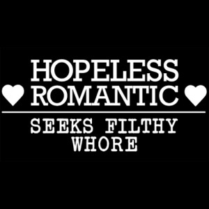 Hopeless Romantic Seeks Filthy Whore T-Shirt
