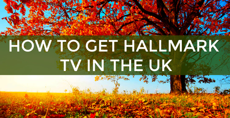 HOW TO GET HALLMARK CHANNEL IN THE UK