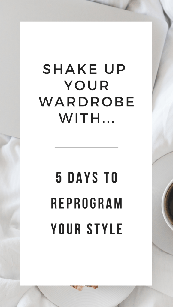 Shake up your wardrobe with... 5 Days to Reprogram Your Style