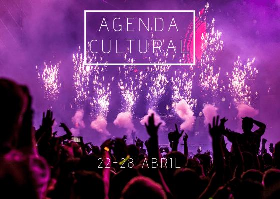 AGENDA CULTURAL | ¿Qué hacer del 22 al 28 de abril?