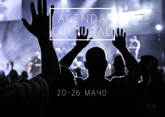 AGENDA CULTURAL | ¿Qué hacer del 20 al 26 de mayo?