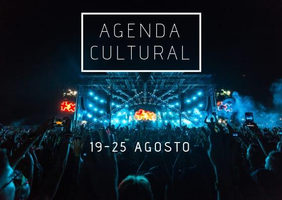 AGENDA CULTURAL | ¿Qué hacer del 19 al 25 de agosto?