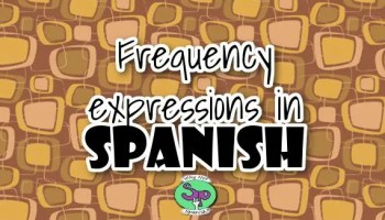Lesson 16 | Talking about Frequency in Spanish - WhyNotSpanish com