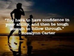 you-have-to-have-confidence-in-your-ability-and-then-be-tough-enough-to-follow-through-confidence-quote