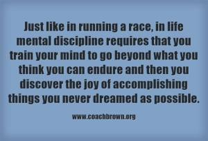 Discipline - just like in running a race