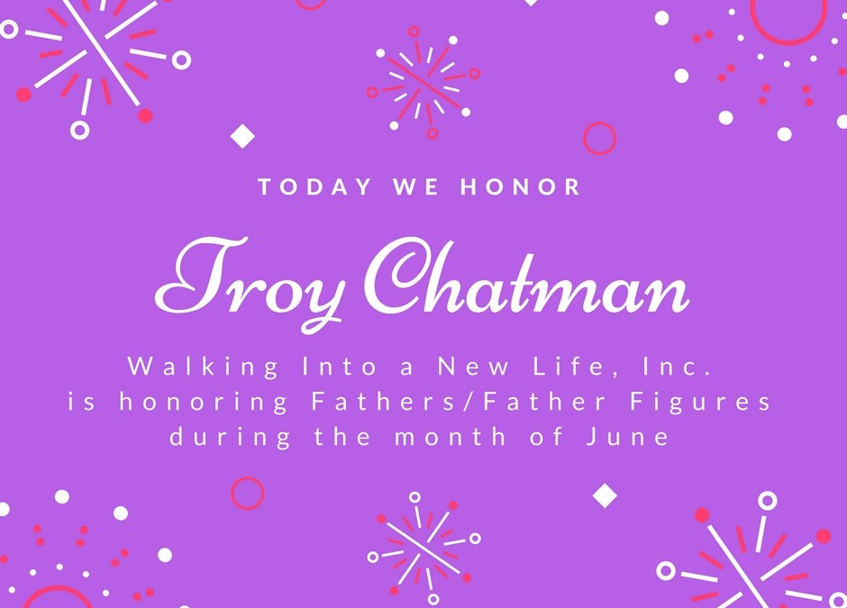 Honoring Fathers Featuring Troy Chatman