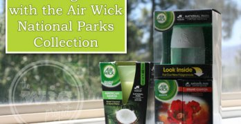Adding Home Fragrance with the Air Wick National Parks Collection