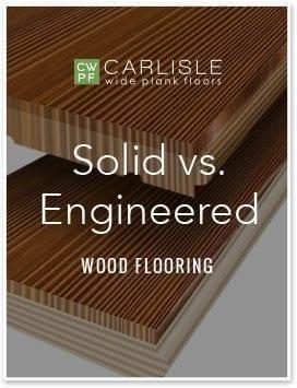 Solid vs Engineered  Carlisle Wide Plank Floors