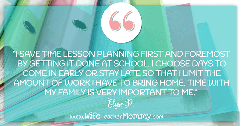 Teacher Planning Quote #2: I get my planning done at school, because time with my family is very important to me.