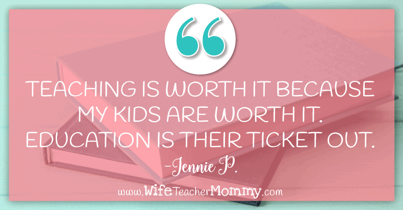 Teaching is worth it because kids are worth it! Education is their ticket out.