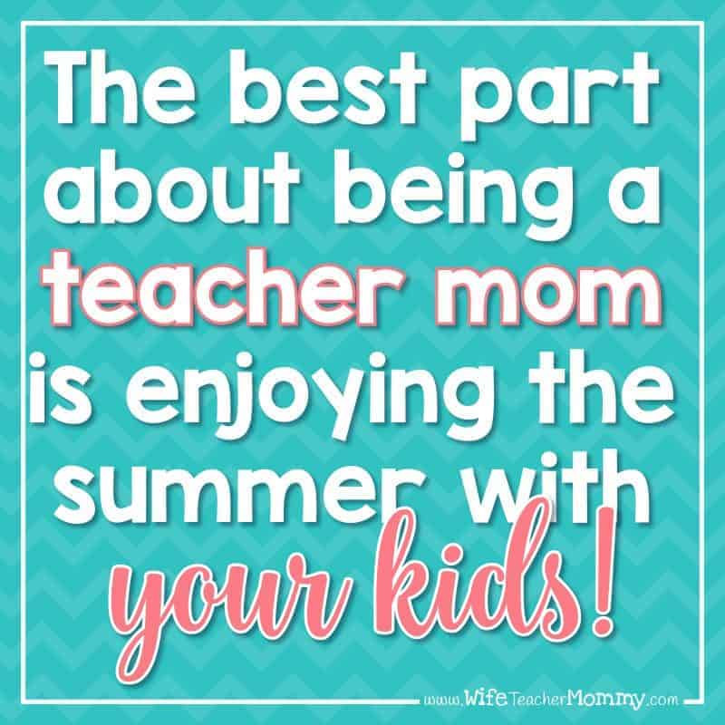 The best part about being a teacher mom is enjoying the summer with your kids!