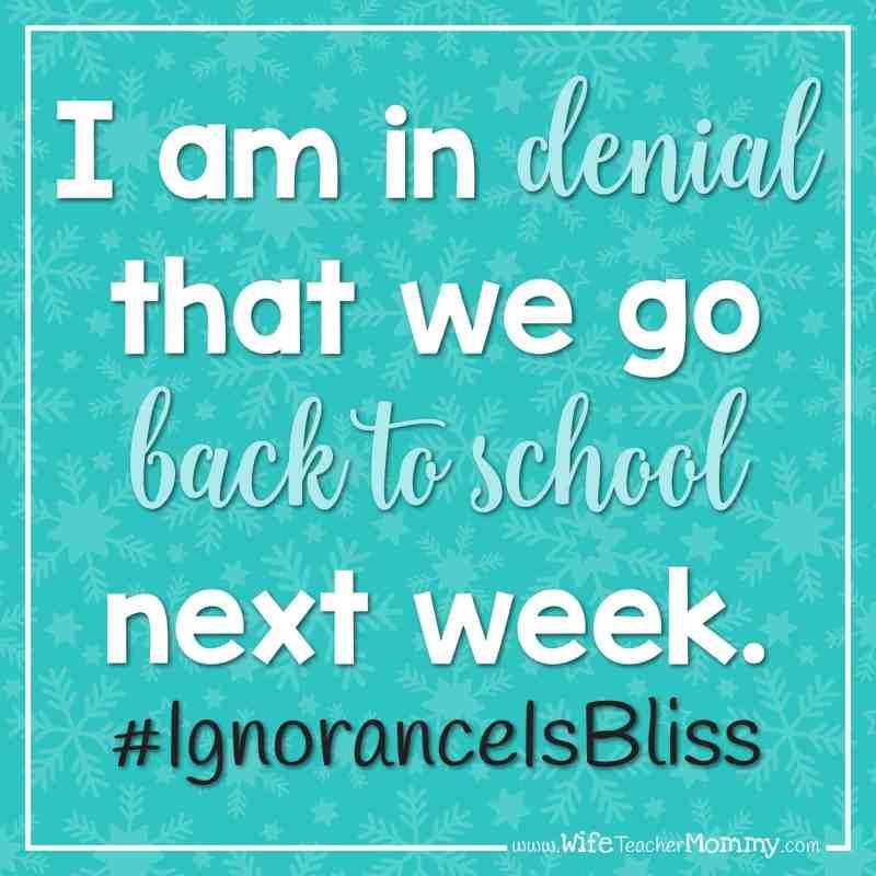 I am in denial that week go back to school next week. #IgnoranceIsBliss