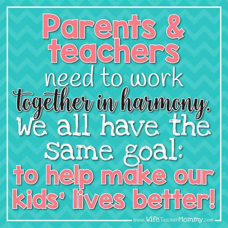 Parents and teachers need to work together in harmony. We all have the same goal: to help make our kids' lives better!