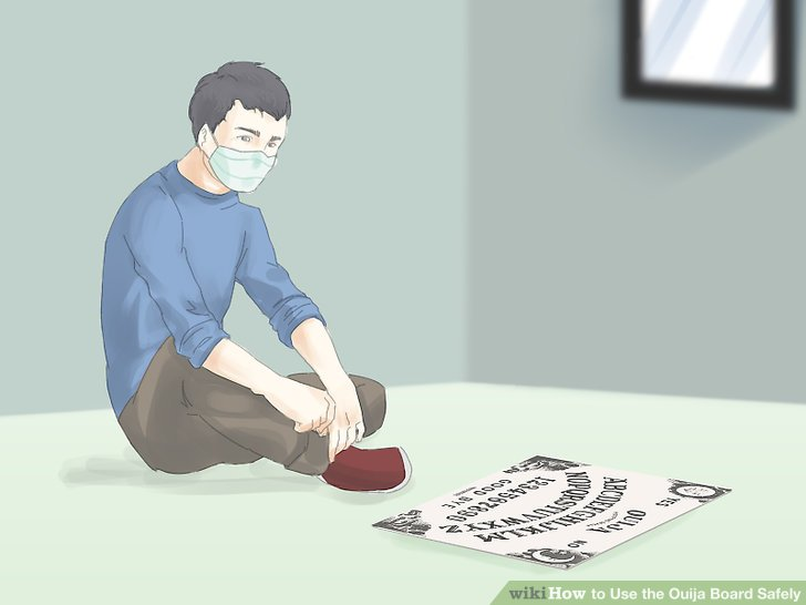 Do not use a Ouija board if you are feeling sick or tired.