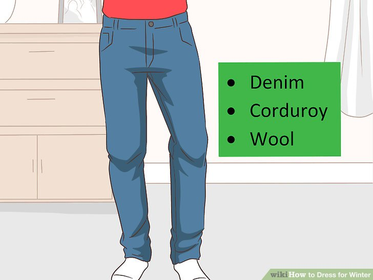Wear heavy pants like jeans or corduroys.