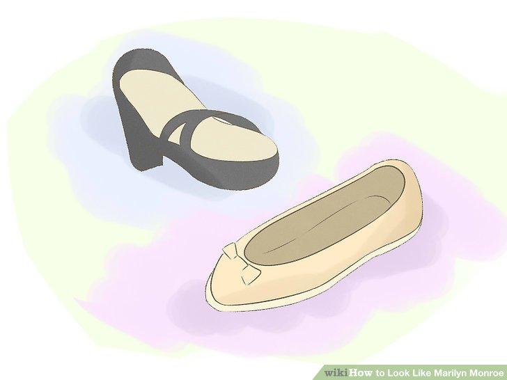 Wear shoes like Marilyn.