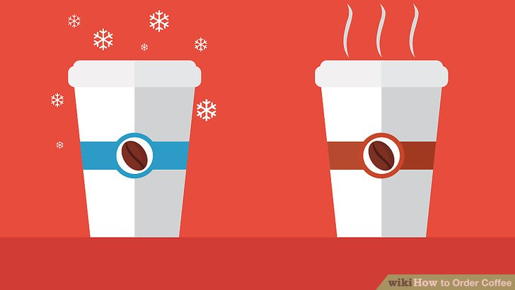 Let your barista know if you want your drink hot or iced.