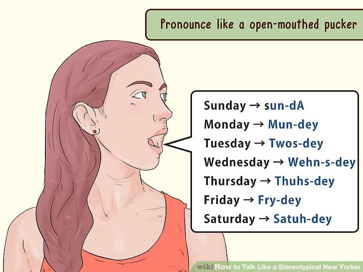 Sprechen Sie New York-Englisch aus, als würden Sie vor dem Mund vorspringen, fast wie ein Mund mit offenem Mund.