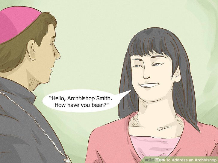 Sagen Sie den Titel und den Nachnamen des Erzbischofs, wenn Sie fragen, wie es ihnen geht.