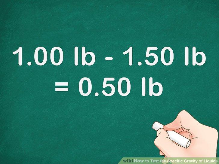 Beschaffen Sie sich ein Gewicht für die betreffende Flüssigkeit.