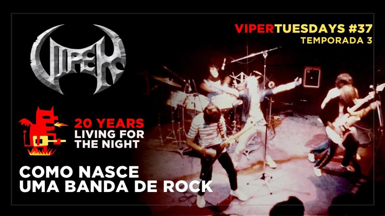 Como Nasce uma Banda de Rock - 20 Years Living For The Night - VIPER Tuesdays