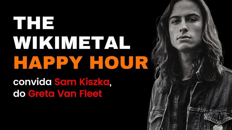 The Wikimetal Happy Hour com Sam Kiszka, do Greta Van Fleet