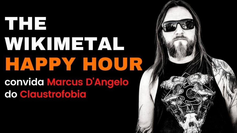 The Wikimetal Happy Hour com Marcus D'Angelo, do Claustrofobia