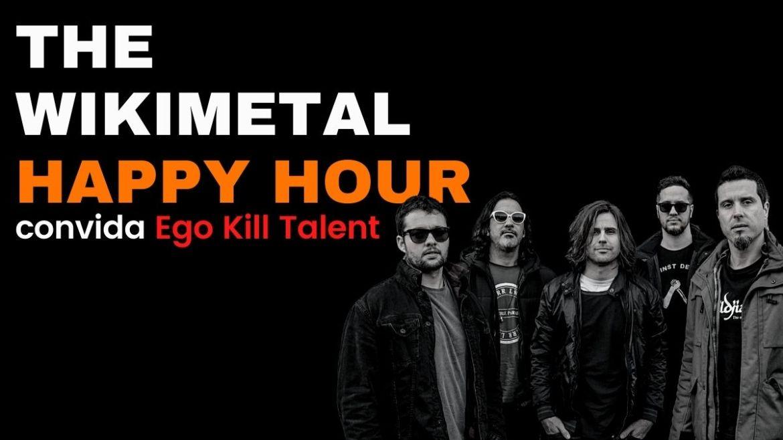 The Wikimetal Happy Hour com Ego Kill Talent