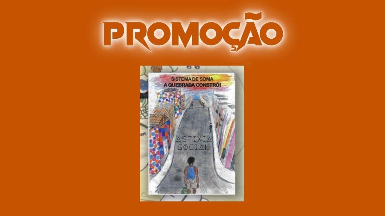 PROMOÇÃO: Valendo 4 livros-CD 'Sistema de Soma: A Quebrada Constrói', do Asfixia Social