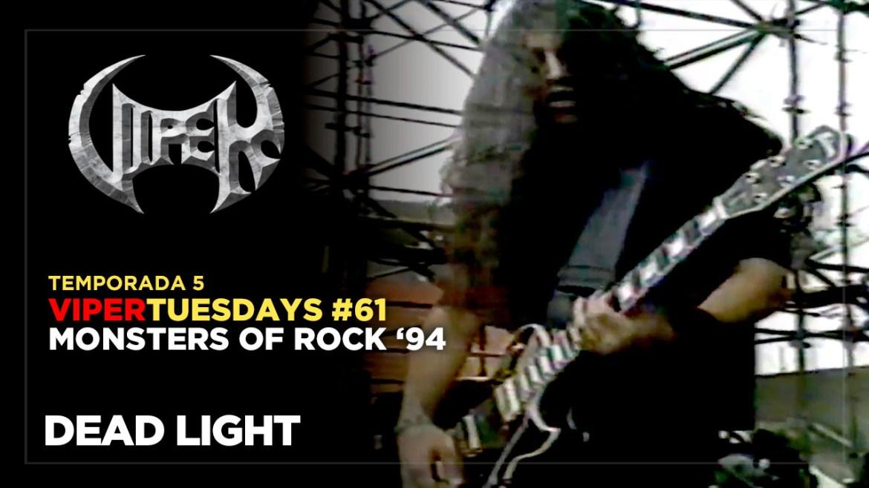 Dead Light - Monsters of Rock 94 - VIPER Tuesdays
