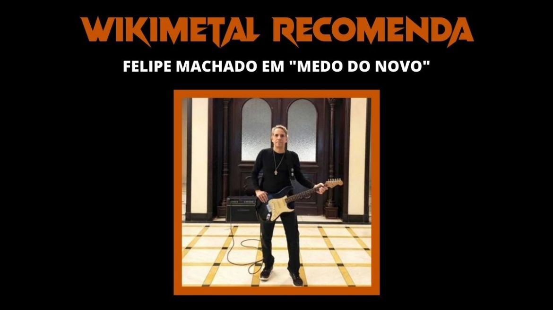 "Wikimetal Recomenda: Felipe Machado e ""Medo do Novo"""